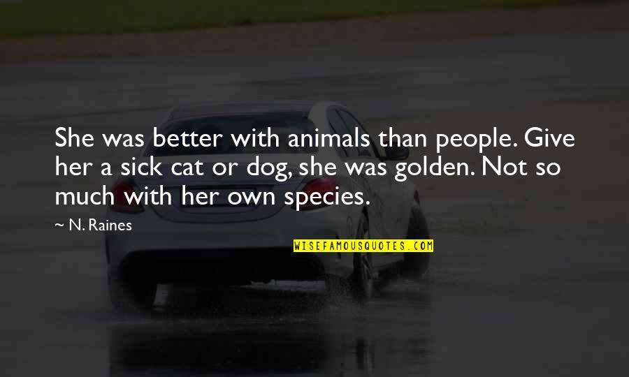 Sick Animals Quotes By N. Raines: She was better with animals than people. Give