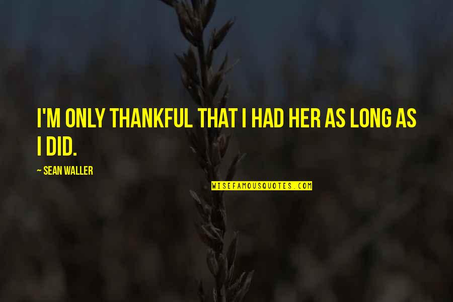 Sick Mom Quotes By Sean Waller: I'm only thankful that I had her as