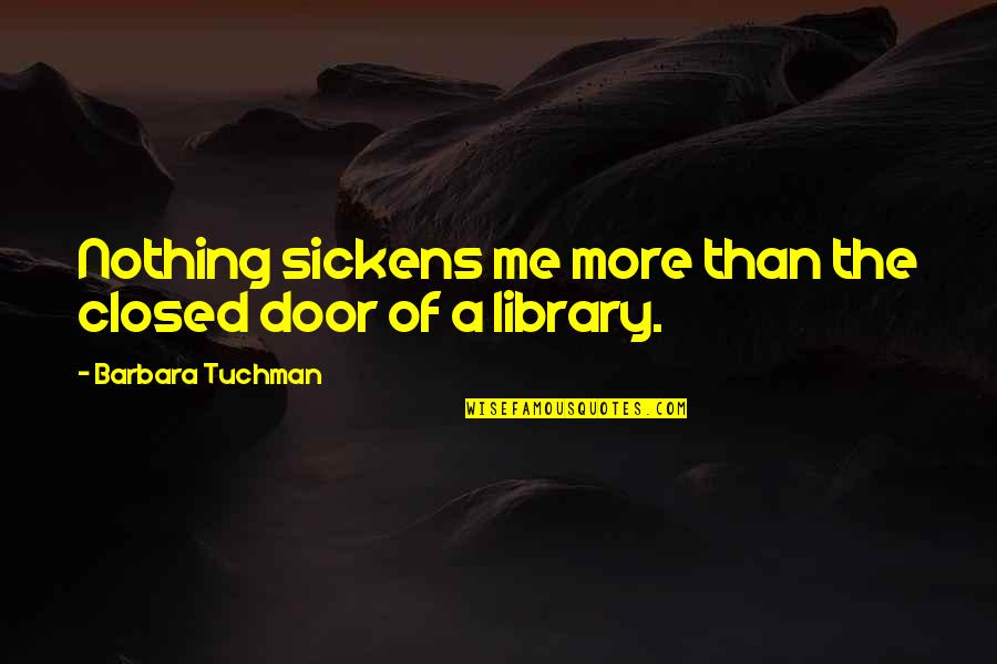 Sickens Quotes By Barbara Tuchman: Nothing sickens me more than the closed door