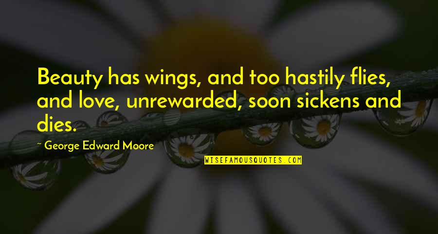 Sickens Quotes By George Edward Moore: Beauty has wings, and too hastily flies, and