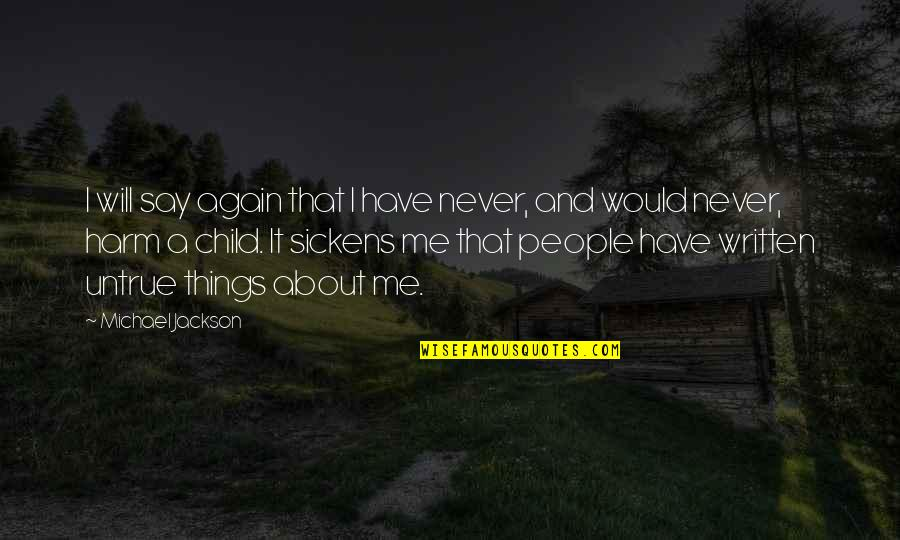 Sickens Quotes By Michael Jackson: I will say again that I have never,