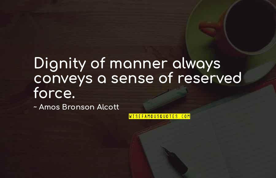 Sickest Quotes By Amos Bronson Alcott: Dignity of manner always conveys a sense of