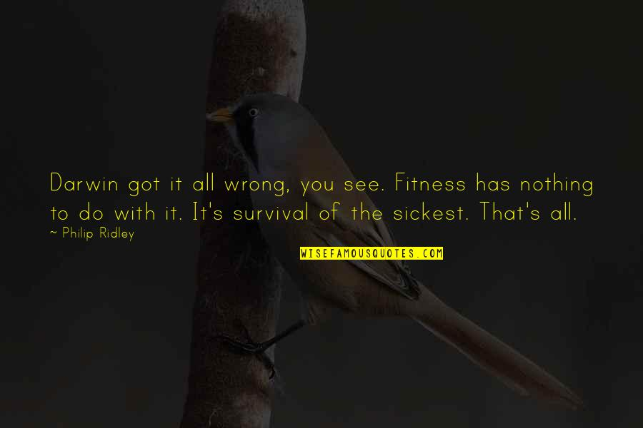 Sickest Quotes By Philip Ridley: Darwin got it all wrong, you see. Fitness