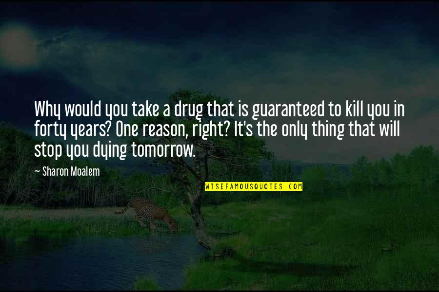 Sickest Quotes By Sharon Moalem: Why would you take a drug that is