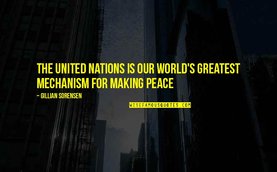 Sickets Quotes By Gillian Sorensen: The United Nations is our world's greatest mechanism