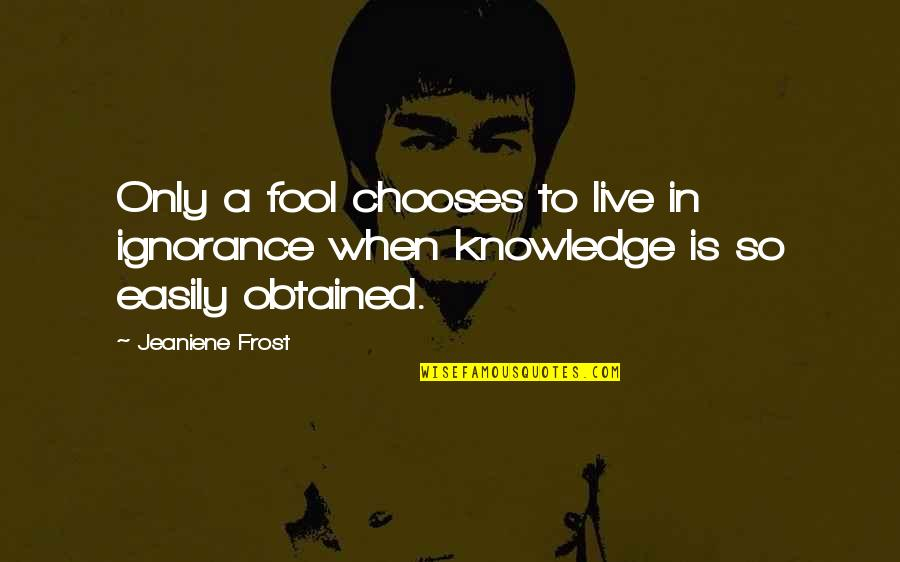 Sickets Quotes By Jeaniene Frost: Only a fool chooses to live in ignorance