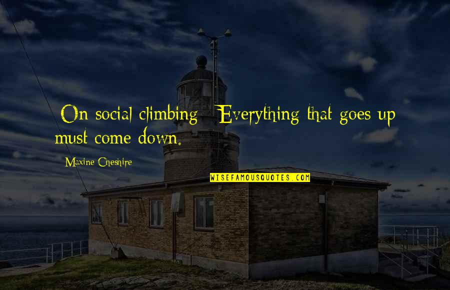 Sickets Quotes By Maxine Cheshire: [On social climbing:] Everything that goes up must