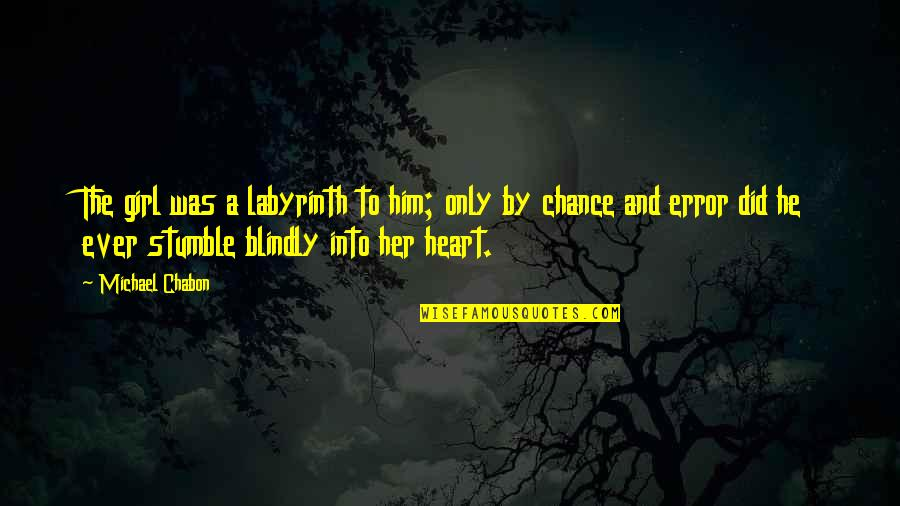 Sickets Quotes By Michael Chabon: The girl was a labyrinth to him; only
