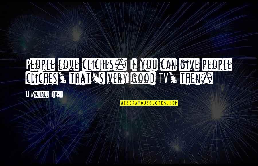 Sickets Quotes By Michael Hirst: People love cliches. If you can give people