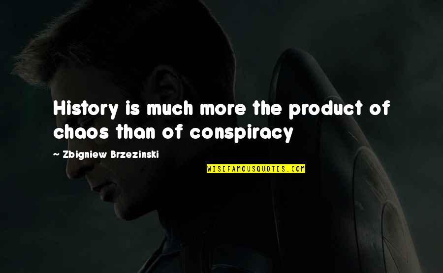 Sickets Quotes By Zbigniew Brzezinski: History is much more the product of chaos
