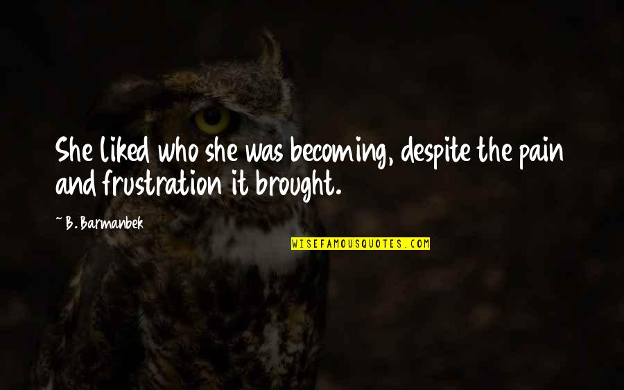 Sid Mashburn Quotes By B. Barmanbek: She liked who she was becoming, despite the