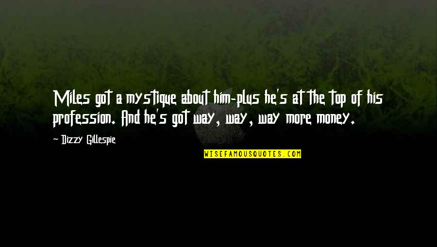 Sid Mashburn Quotes By Dizzy Gillespie: Miles got a mystique about him-plus he's at