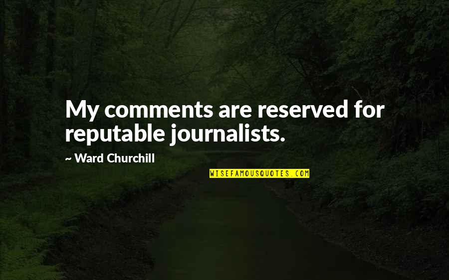 Sid Mashburn Quotes By Ward Churchill: My comments are reserved for reputable journalists.