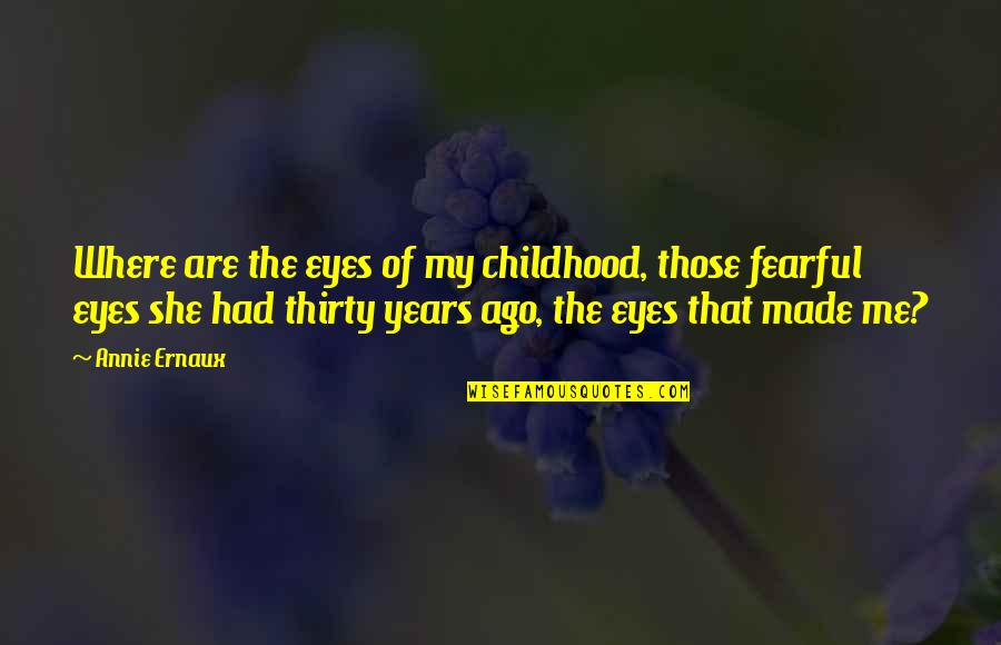 Sid Vicious Music Quotes By Annie Ernaux: Where are the eyes of my childhood, those