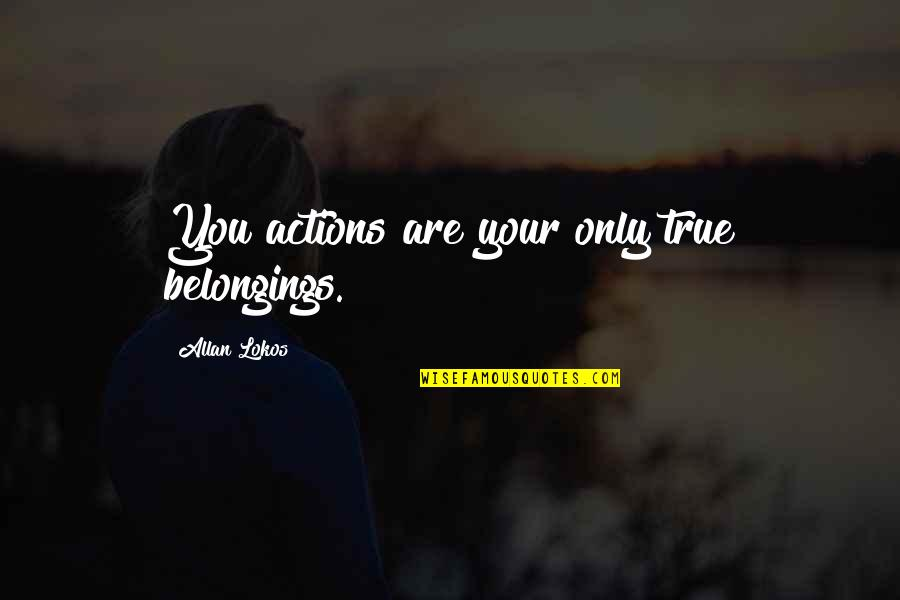 Sid Vicious Quotes By Allan Lokos: You actions are your only true belongings.