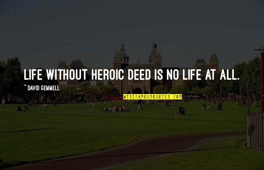 Sid Vicious Quotes By David Gemmell: Life without heroic deed is no life at