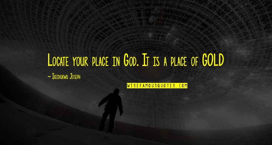 Sid Vicious Quotes By Ikechukwu Joseph: Locate your place in God. It is a