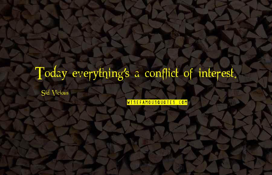 Sid Vicious Quotes By Sid Vicious: Today everything's a conflict of interest.