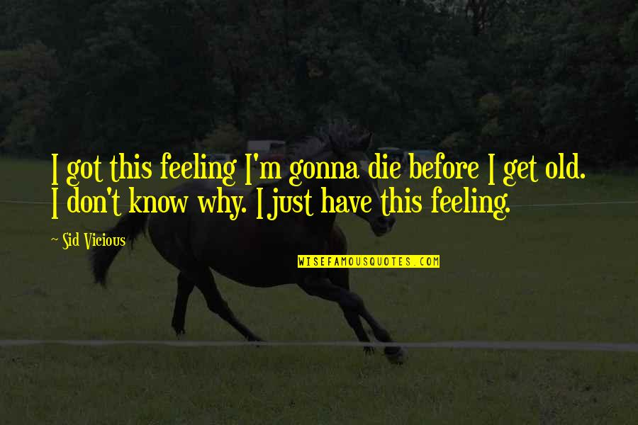Sid Vicious Quotes By Sid Vicious: I got this feeling I'm gonna die before