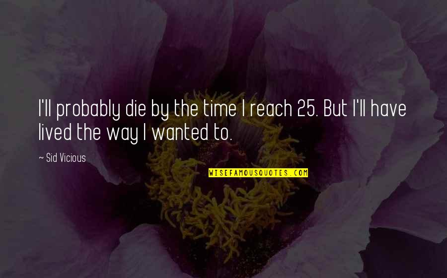 Sid Vicious Quotes By Sid Vicious: I'll probably die by the time I reach