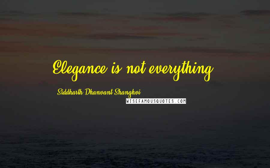 Siddharth Dhanvant Shanghvi quotes: Elegance is not everything.