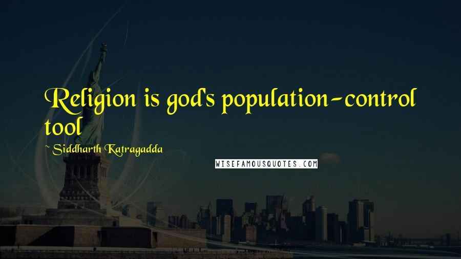 Siddharth Katragadda quotes: Religion is god's population-control tool