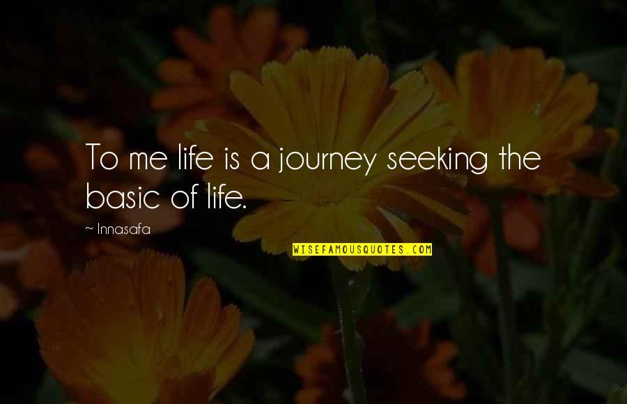 Siddhartha Kamaswami Quotes By Innasafa: To me life is a journey seeking the