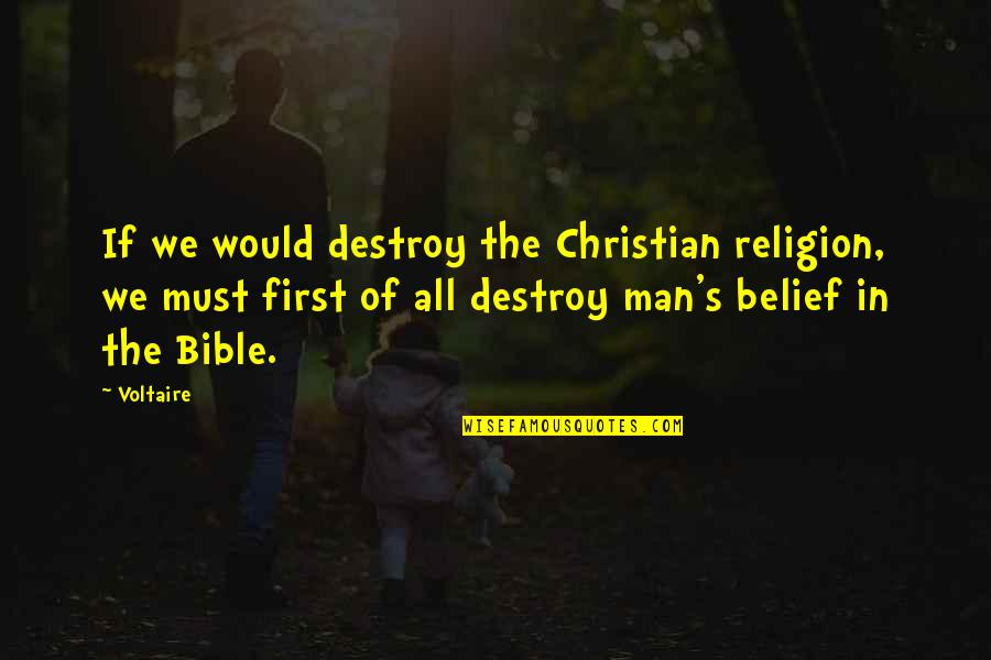 Siddhartha Kamaswami Quotes By Voltaire: If we would destroy the Christian religion, we