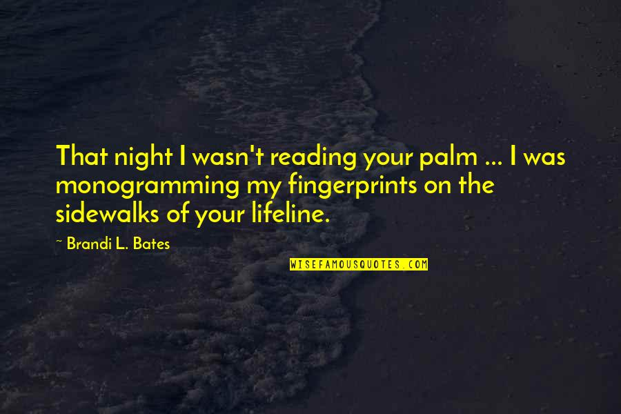 Sidewalks Quotes By Brandi L. Bates: That night I wasn't reading your palm ...
