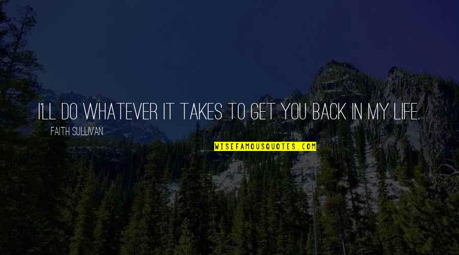 Sidewalks Quotes By Faith Sullivan: I'll do whatever it takes to get you