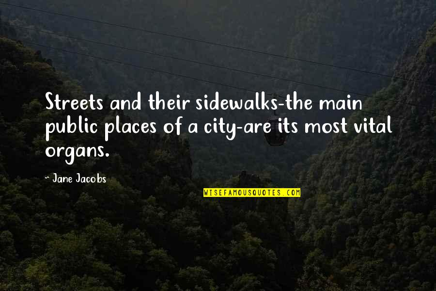 Sidewalks Quotes By Jane Jacobs: Streets and their sidewalks-the main public places of