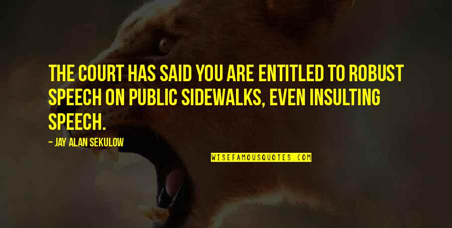 Sidewalks Quotes By Jay Alan Sekulow: The court has said you are entitled to