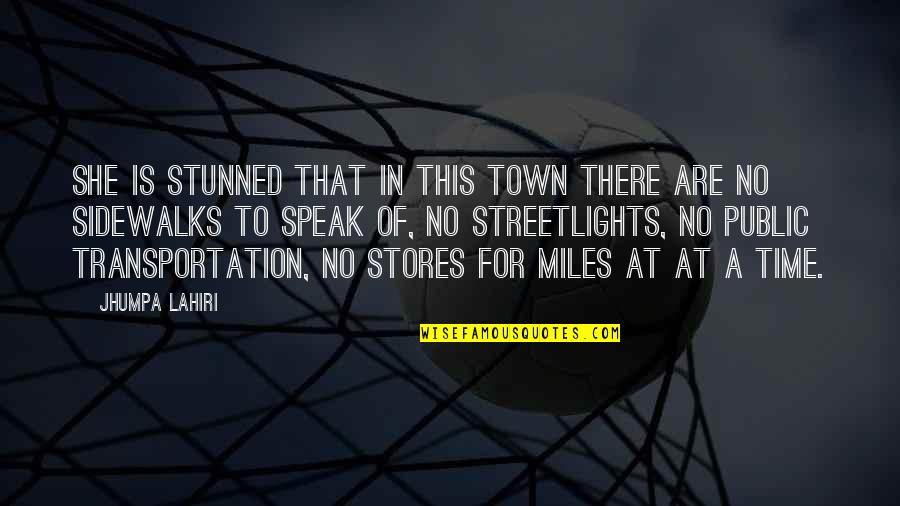 Sidewalks Quotes By Jhumpa Lahiri: She is stunned that in this town there