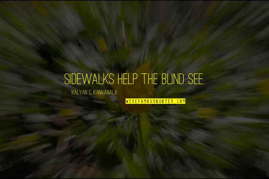 Sidewalks Quotes By Kalyan C. Kankanala: Sidewalks help the blind see.