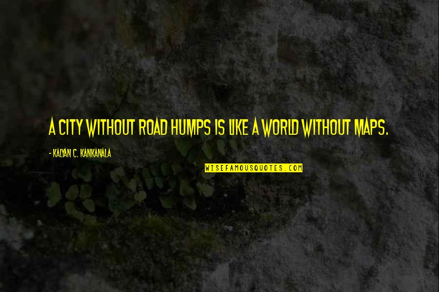 Sidewalks Quotes By Kalyan C. Kankanala: A city without road humps is like a