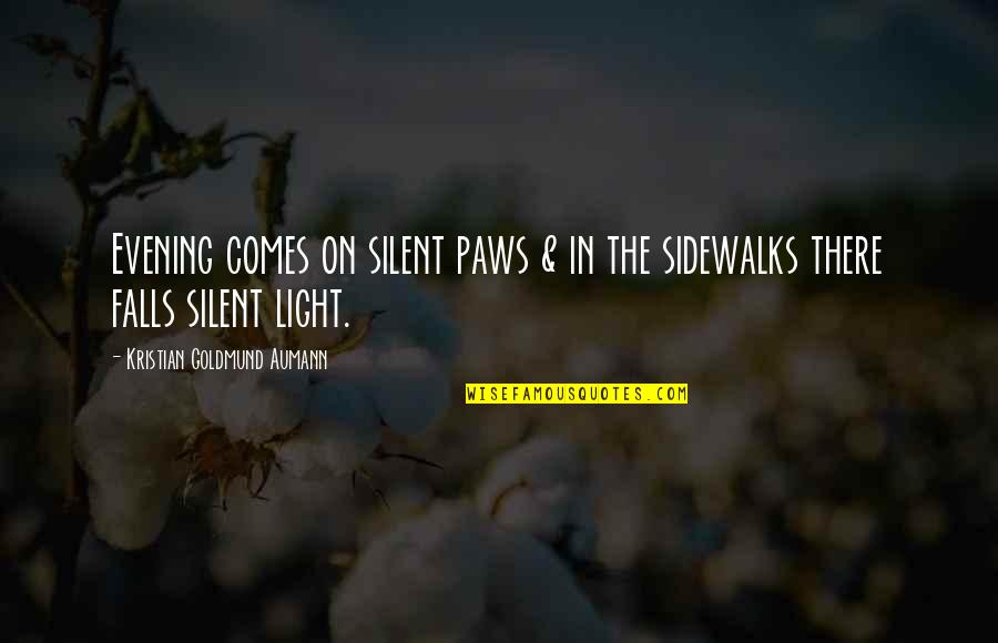 Sidewalks Quotes By Kristian Goldmund Aumann: Evening comes on silent paws & in the