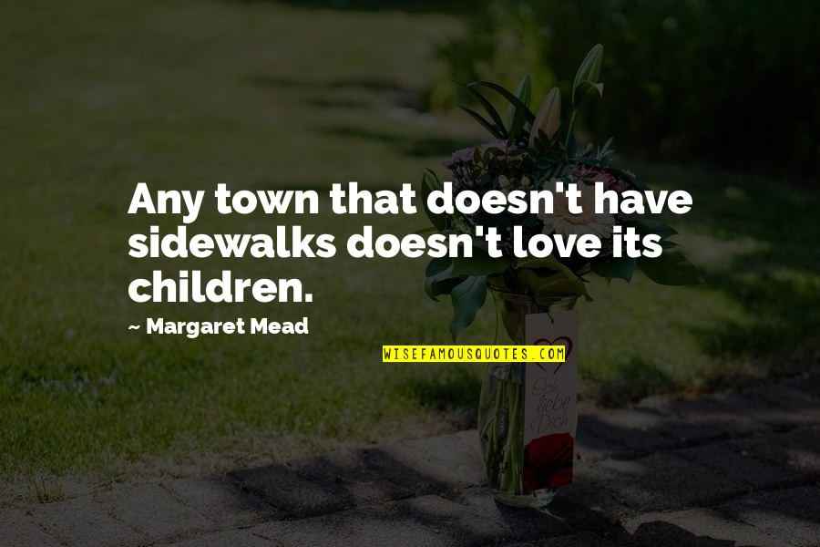 Sidewalks Quotes By Margaret Mead: Any town that doesn't have sidewalks doesn't love