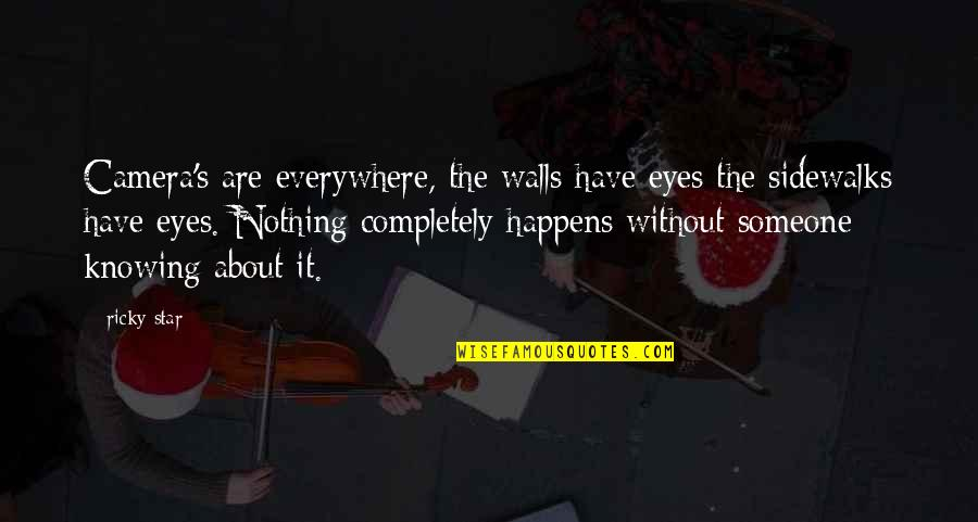 Sidewalks Quotes By Ricky Star: Camera's are everywhere, the walls have eyes the