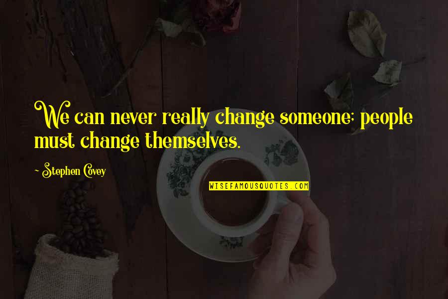Sidewalks Quotes By Stephen Covey: We can never really change someone; people must