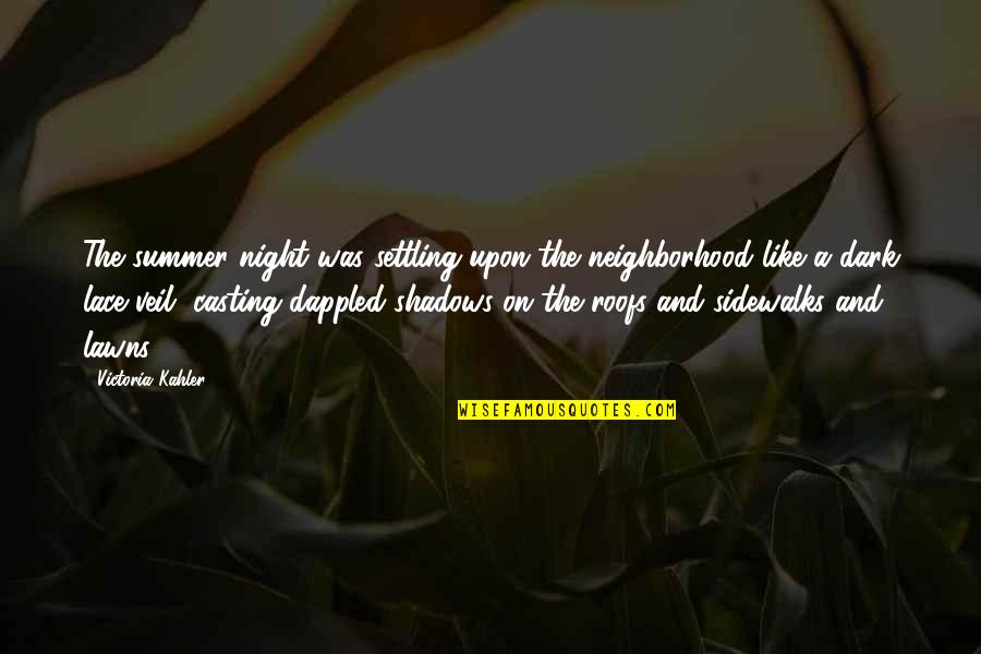 Sidewalks Quotes By Victoria Kahler: The summer night was settling upon the neighborhood