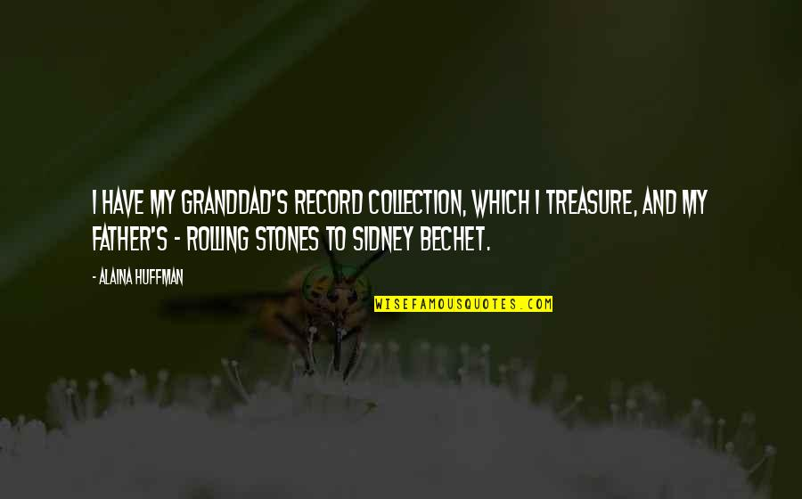 Sidney Bechet Quotes By Alaina Huffman: I have my granddad's record collection, which I