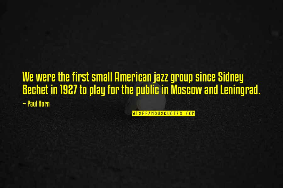 Sidney Bechet Quotes By Paul Horn: We were the first small American jazz group
