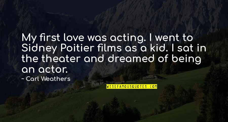 Sidney Poitier Love Quotes By Carl Weathers: My first love was acting. I went to