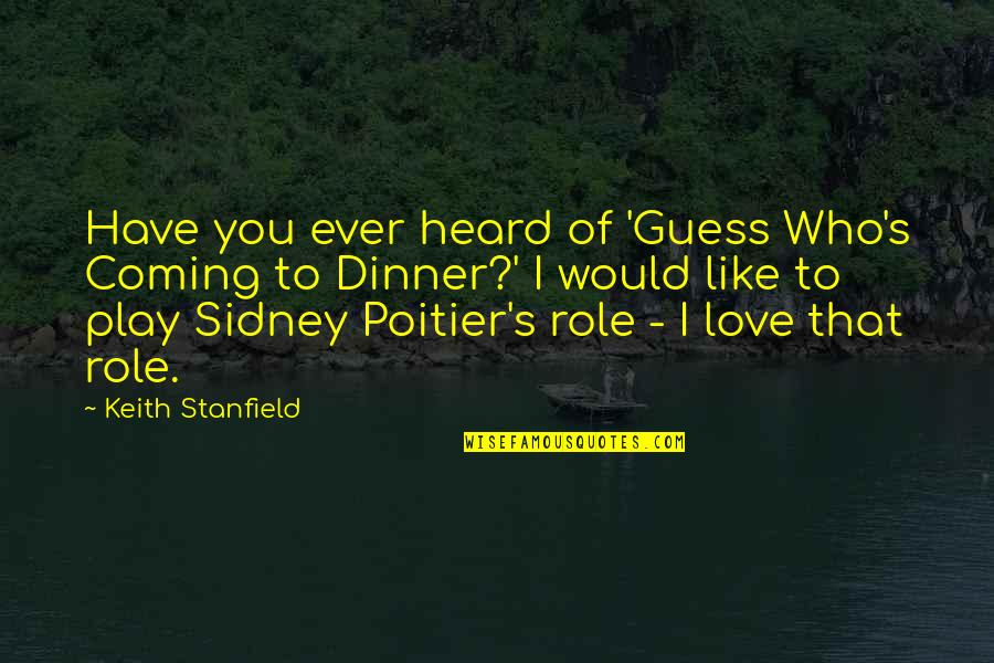Sidney Poitier Love Quotes By Keith Stanfield: Have you ever heard of 'Guess Who's Coming