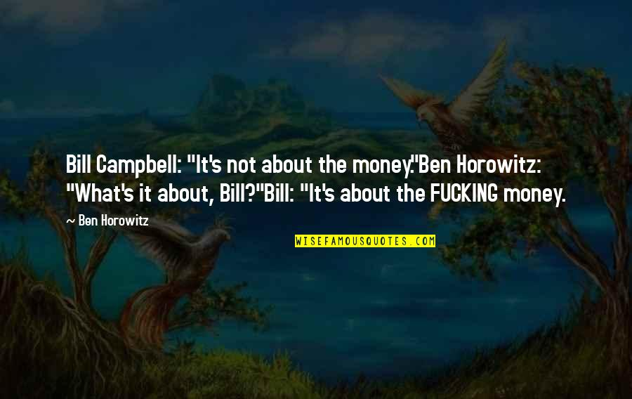 "Sidney Sheldon The Stars Shine Down Quotes By Ben Horowitz: Bill Campbell: ""It's not about the money.""Ben Horowitz:"