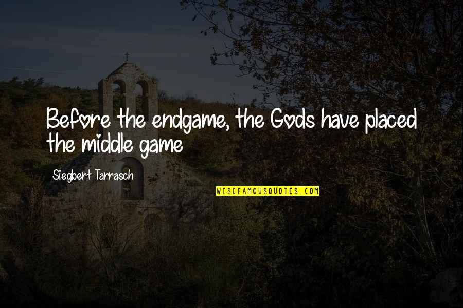 Siegbert Tarrasch Quotes By Siegbert Tarrasch: Before the endgame, the Gods have placed the