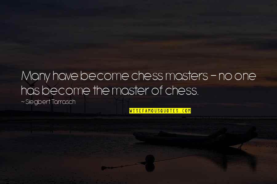 Siegbert Tarrasch Quotes By Siegbert Tarrasch: Many have become chess masters - no one