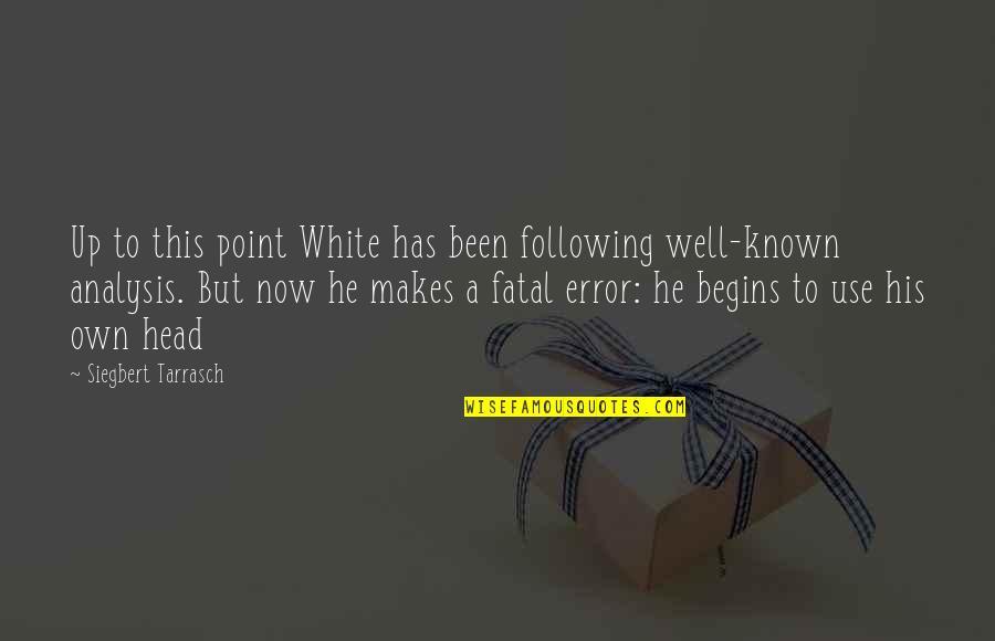 Siegbert Tarrasch Quotes By Siegbert Tarrasch: Up to this point White has been following