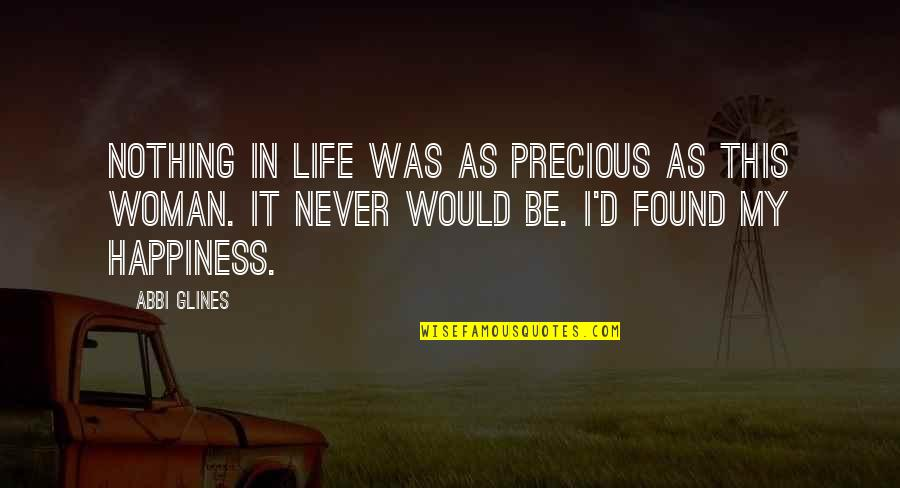 Sieh Quotes By Abbi Glines: Nothing in life was as precious as this