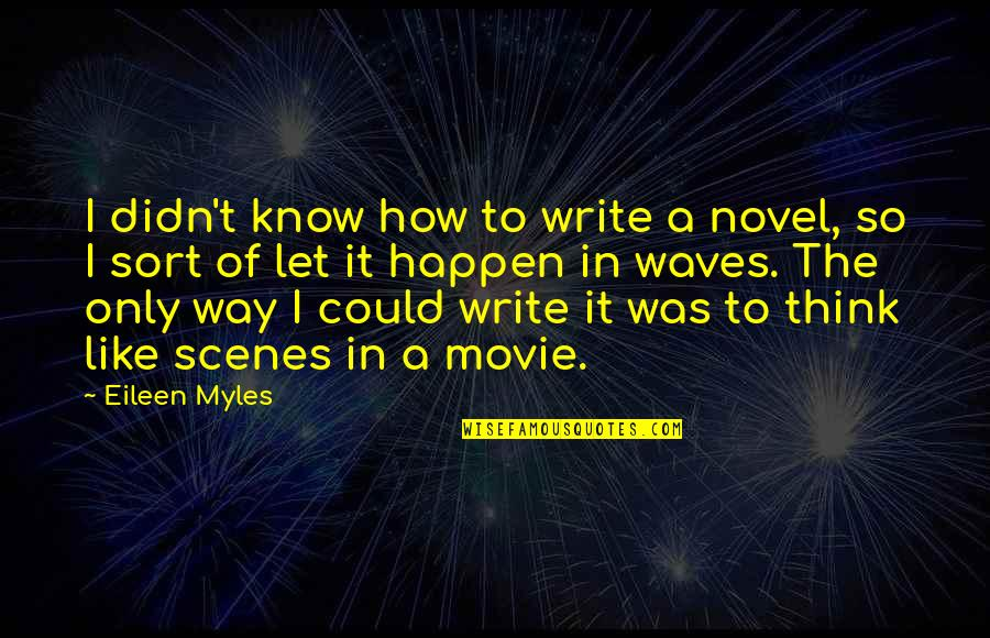 Sieh Quotes By Eileen Myles: I didn't know how to write a novel,